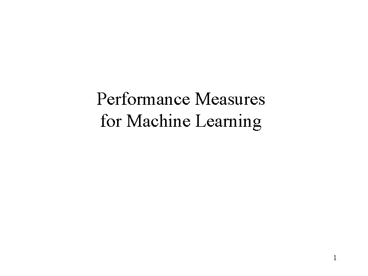 Performance Measures for Machine Learning 1