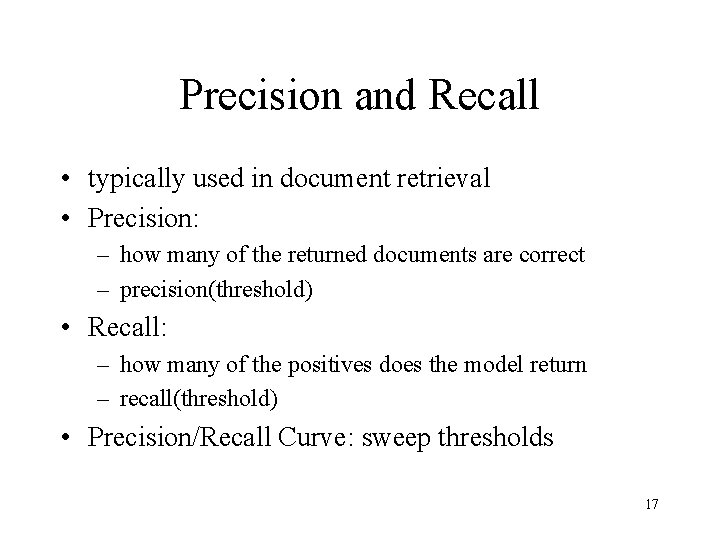 Precision and Recall • typically used in document retrieval • Precision: – how many