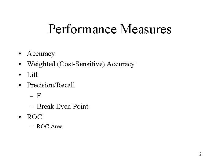 Performance Measures • • Accuracy Weighted (Cost-Sensitive) Accuracy Lift Precision/Recall – F – Break