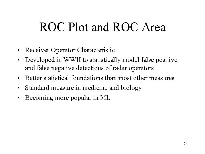 ROC Plot and ROC Area • Receiver Operator Characteristic • Developed in WWII to