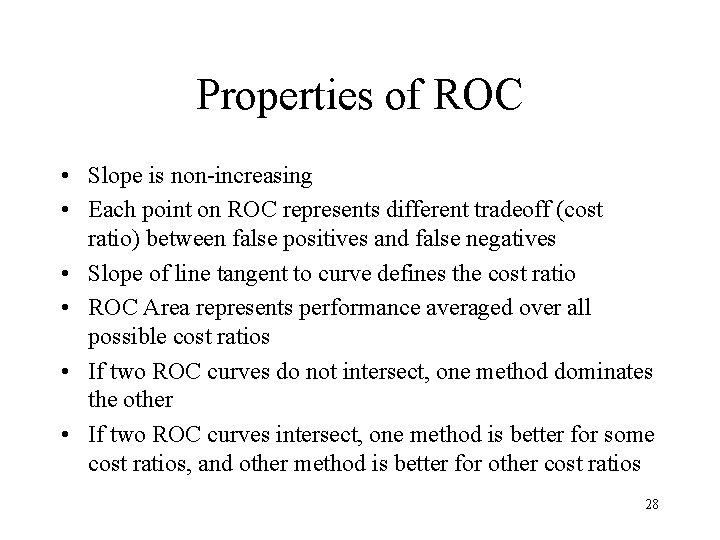 Properties of ROC • Slope is non-increasing • Each point on ROC represents different