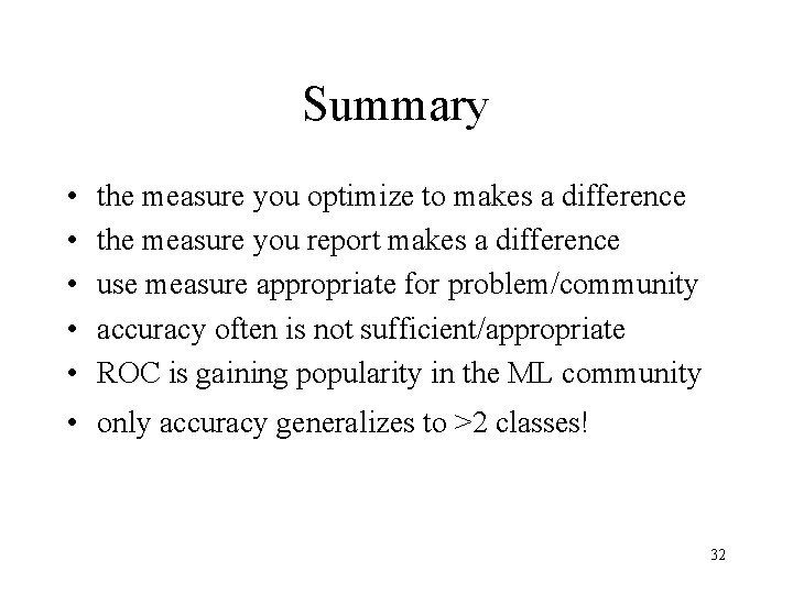 Summary • • • the measure you optimize to makes a difference the measure