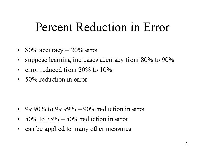 Percent Reduction in Error • • 80% accuracy = 20% error suppose learning increases
