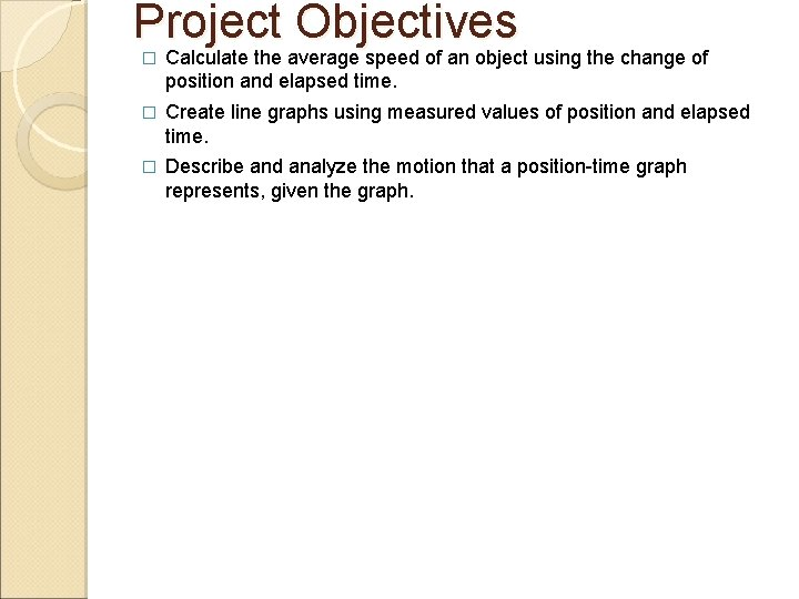 Project Objectives � Calculate the average speed of an object using the change of