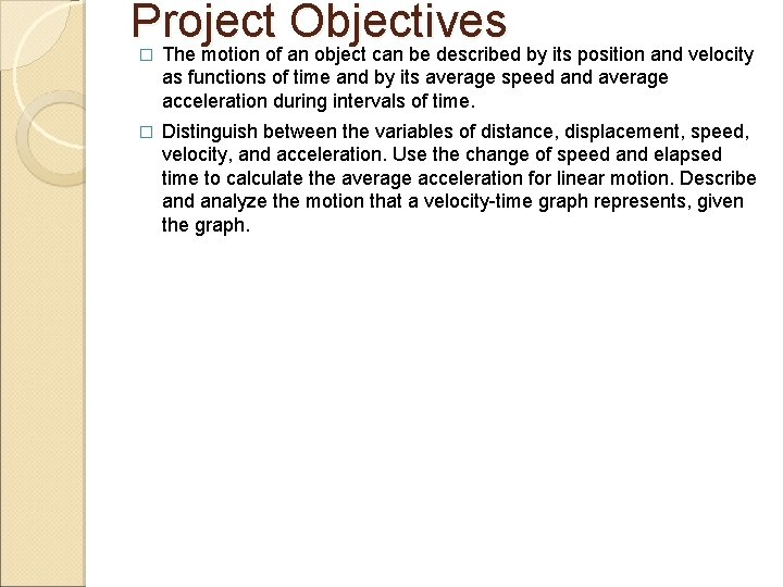 Project Objectives The motion of an object can be described by its position and