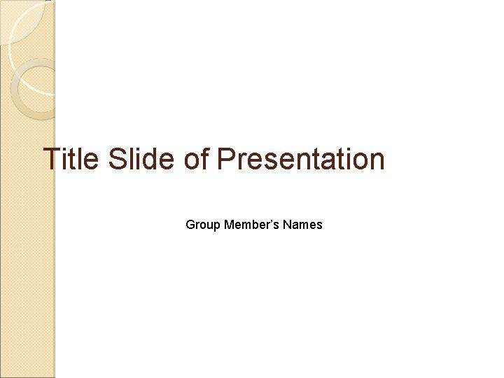 Title Slide of Presentation Group Member's Names
