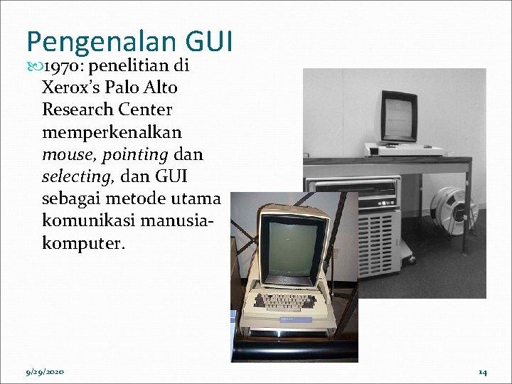 Pengenalan GUI 1970: penelitian di Xerox's Palo Alto Research Center memperkenalkan mouse, pointing dan