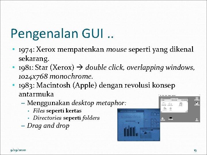 Pengenalan GUI. . • 1974: Xerox mempatenkan mouse seperti yang dikenal sekarang. • 1981: