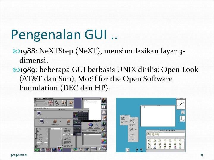 Pengenalan GUI. . 1988: Ne. XTStep (Ne. XT), mensimulasikan layar 3 dimensi. 1989: beberapa