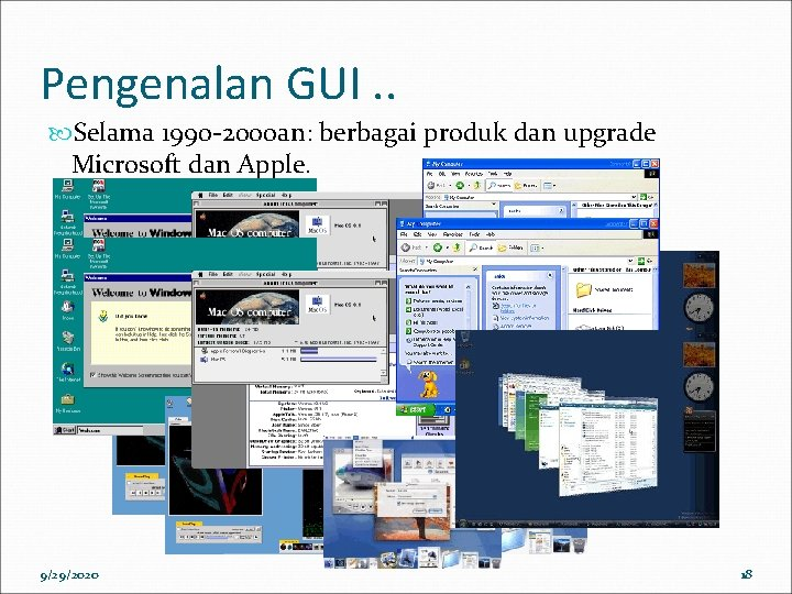 Pengenalan GUI. . Selama 1990 -2000 an: berbagai produk dan upgrade Microsoft dan Apple.