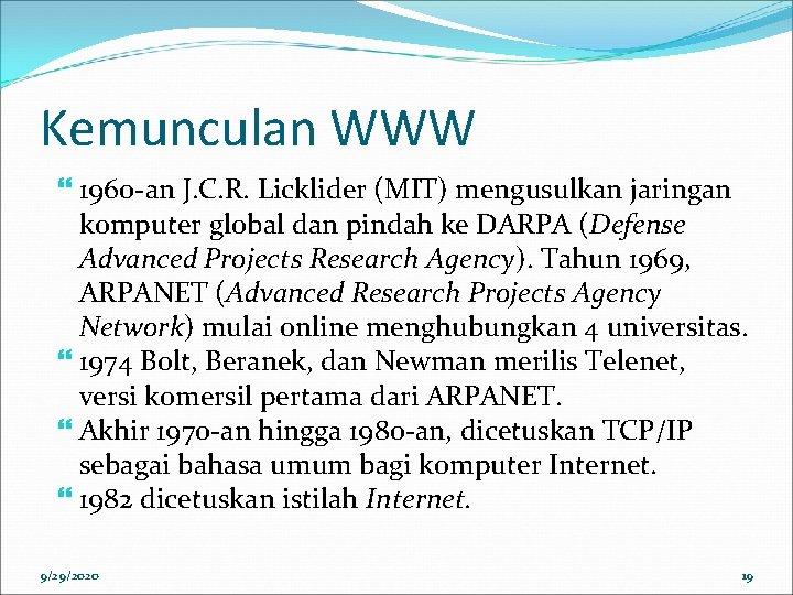 Kemunculan WWW 1960 -an J. C. R. Licklider (MIT) mengusulkan jaringan komputer global dan