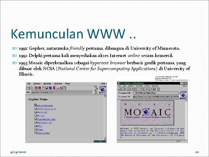 Kemunculan WWW. . 1991: Gopher, antarmuka friendly pertama, dibangun di University of Minnesota. 1992