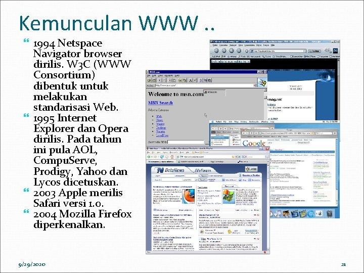 Kemunculan WWW. . 1994 Netspace Navigator browser dirilis. W 3 C (WWW Consortium) dibentuk