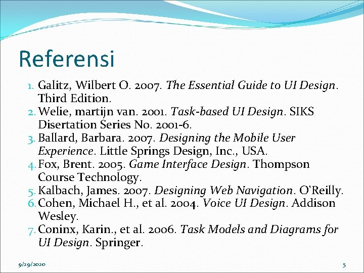 Referensi 1. Galitz, Wilbert O. 2007. The Essential Guide to UI Design. Third Edition.