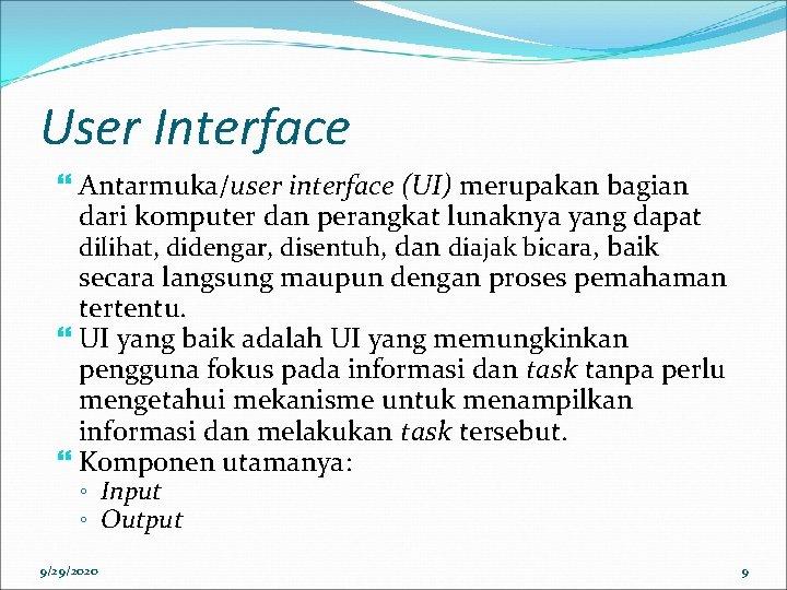 User Interface Antarmuka/user interface (UI) merupakan bagian dari komputer dan perangkat lunaknya yang dapat