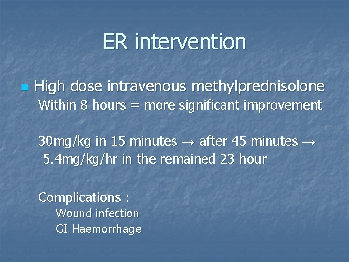 ER intervention n High dose intravenous methylprednisolone Within 8 hours = more significant improvement