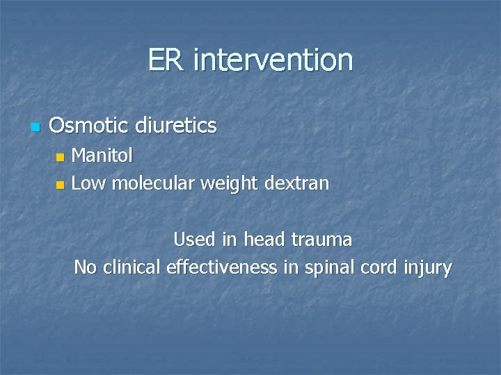 ER intervention n Osmotic diuretics Manitol n Low molecular weight dextran n Used in