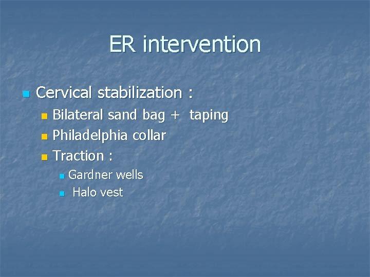 ER intervention n Cervical stabilization : Bilateral sand bag + taping n Philadelphia collar