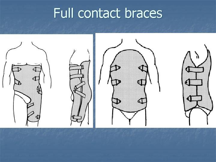 Full contact braces