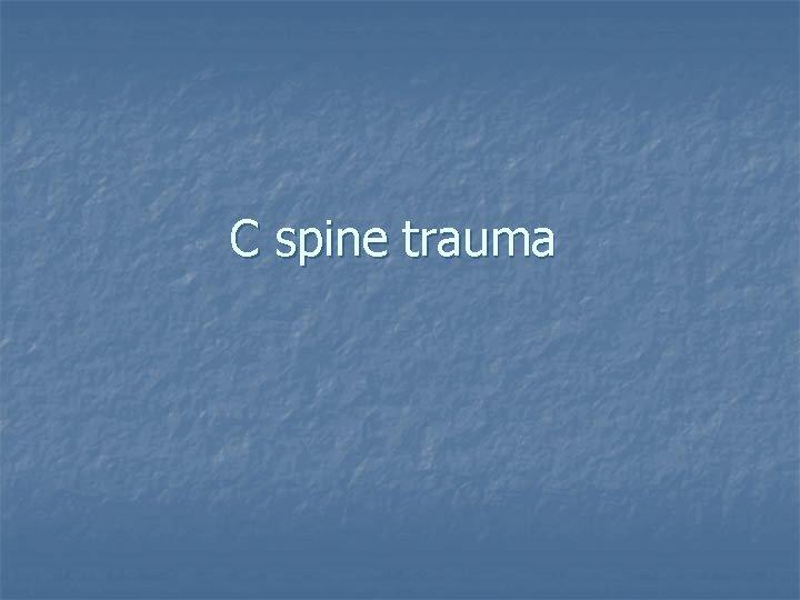 C spine trauma