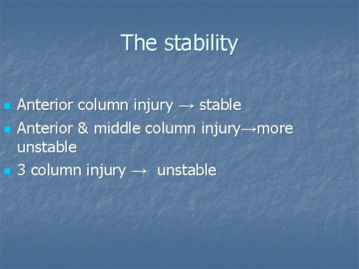 The stability n n n Anterior column injury → stable Anterior & middle column