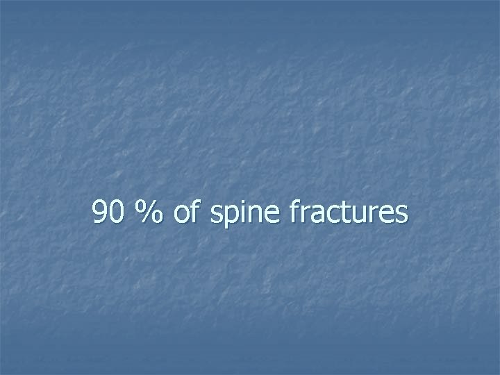 90 % of spine fractures