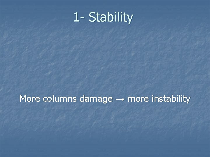 1 - Stability More columns damage → more instability