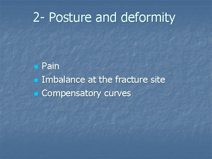 2 - Posture and deformity n n n Pain Imbalance at the fracture site