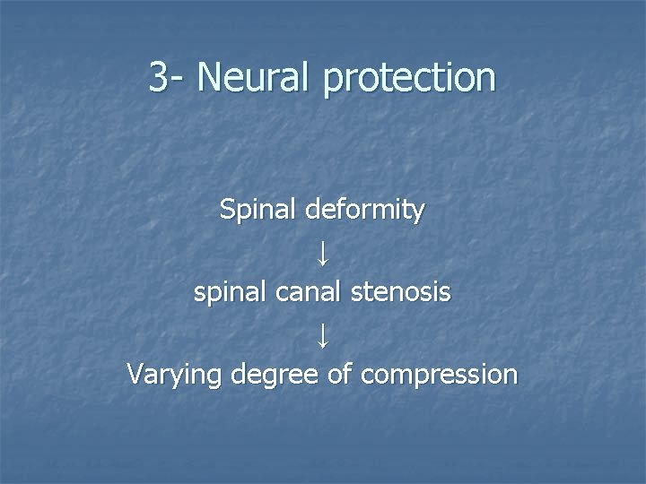 3 - Neural protection Spinal deformity ↓ spinal canal stenosis ↓ Varying degree of