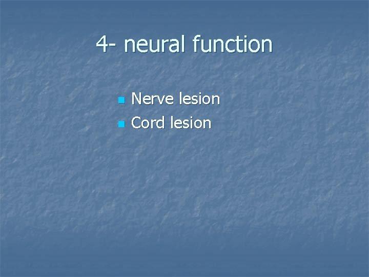 4 - neural function n n Nerve lesion Cord lesion