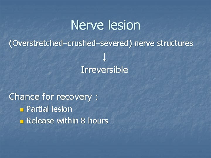 Nerve lesion (Overstretched–crushed–severed) nerve structures ↓ Irreversible Chance for recovery : Partial lesion n