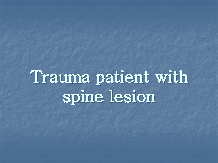 Trauma patient with spine lesion