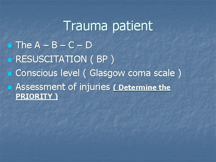 Trauma patient n n The A – B – C – D RESUSCITATION (