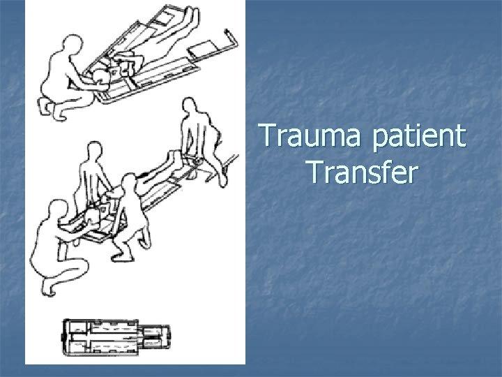 Trauma patient Transfer