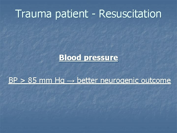 Trauma patient - Resuscitation Blood pressure BP > 85 mm Hg → better neurogenic