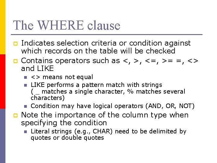 The WHERE clause p p Indicates selection criteria or condition against which records on