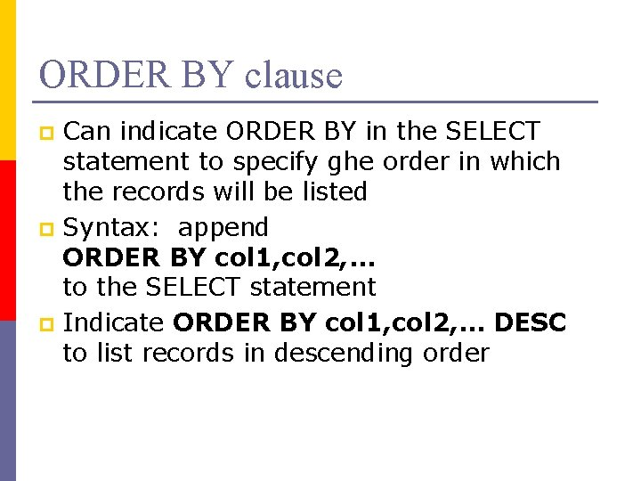 ORDER BY clause Can indicate ORDER BY in the SELECT statement to specify ghe