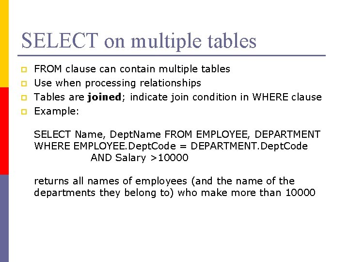 SELECT on multiple tables p p FROM clause can contain multiple tables Use when