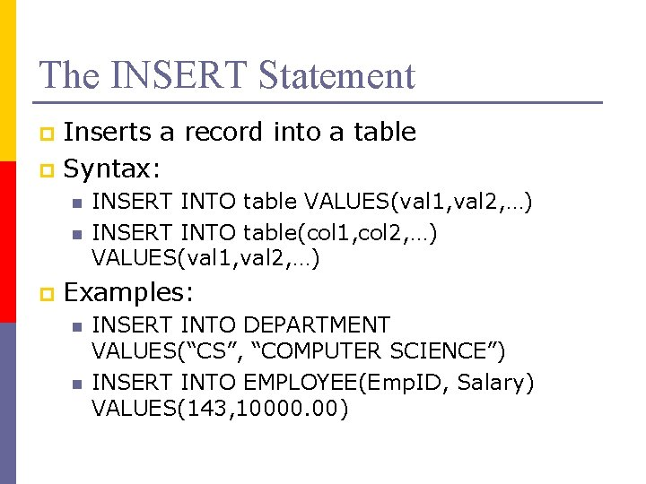 The INSERT Statement Inserts a record into a table p Syntax: p n n