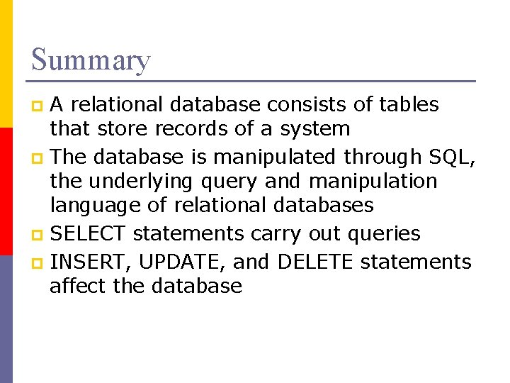 Summary A relational database consists of tables that store records of a system p