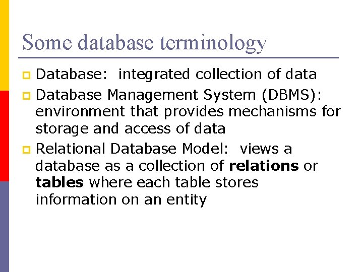 Some database terminology Database: integrated collection of data p Database Management System (DBMS): environment