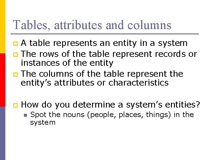 Tables, attributes and columns A table represents an entity in a system p The
