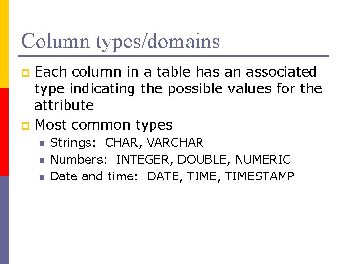 Column types/domains Each column in a table has an associated type indicating the possible