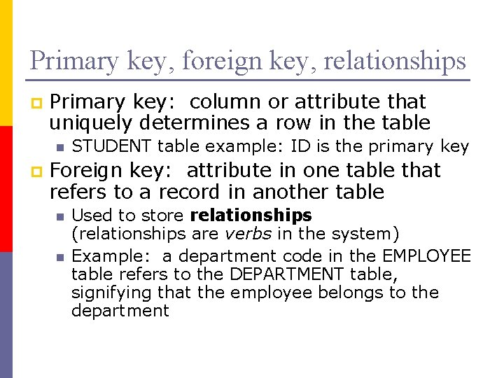 Primary key, foreign key, relationships p Primary key: column or attribute that uniquely determines