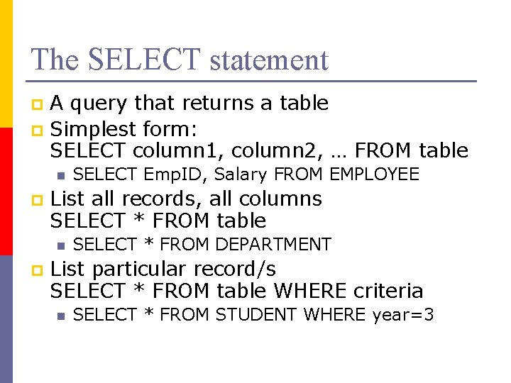 The SELECT statement A query that returns a table p Simplest form: SELECT column