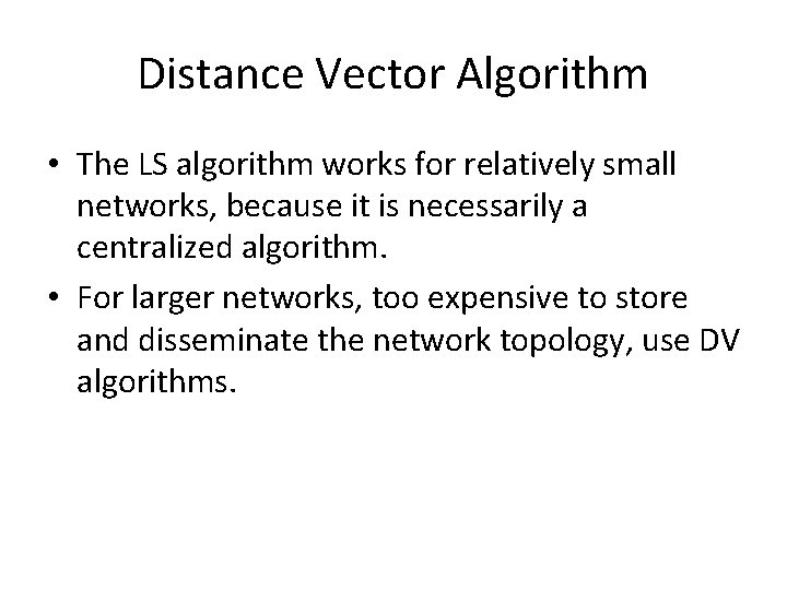 Distance Vector Algorithm • The LS algorithm works for relatively small networks, because it