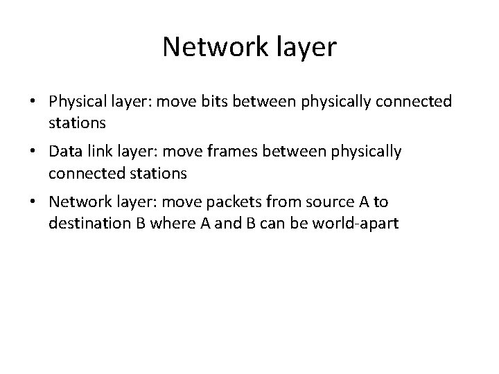 Network layer • Physical layer: move bits between physically connected stations • Data link