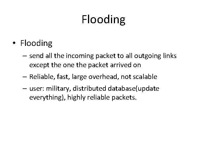 Flooding • Flooding – send all the incoming packet to all outgoing links except