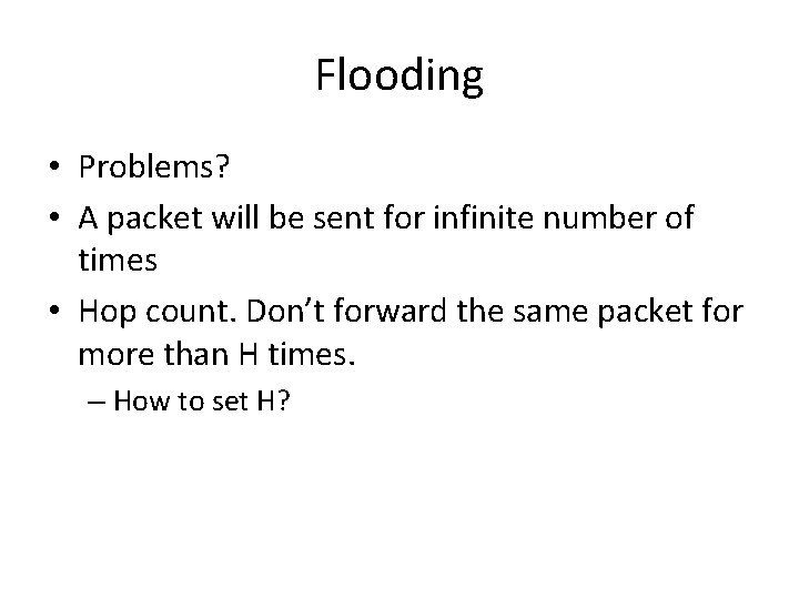 Flooding • Problems? • A packet will be sent for infinite number of times