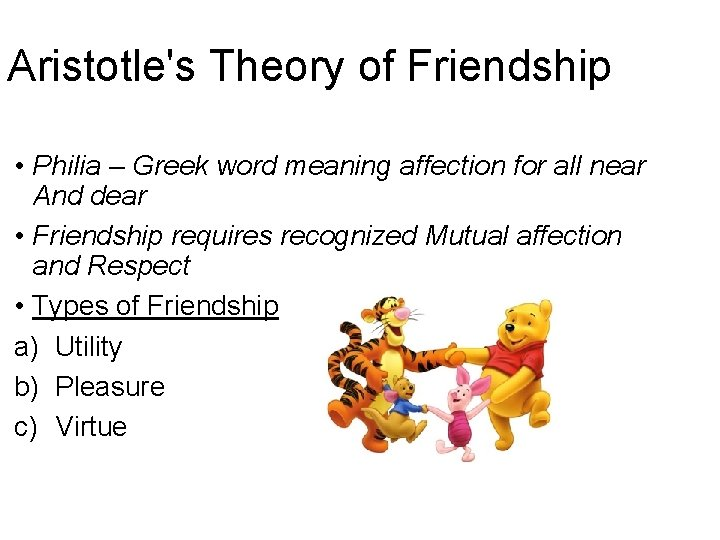 Aristotle's Theory of Friendship • Philia – Greek word meaning affection for all near